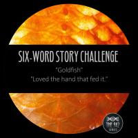 "Six-Word Story Challenge - ""Goldfish"""