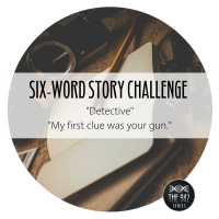 "Six-Word Story Challenge - ""Detective"""
