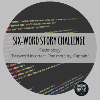 "Six-Word Story Challenge - ""Technology"""