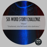 "Six-Word Story Challenge - ""Abyss"""
