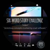 "Six-Word Story Challenge - ""Video"""