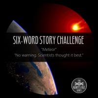 "Six-Word Story Challenge - ""Meteor"""