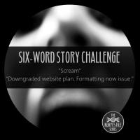 "Six-Word Story Challenge - ""Scream"""