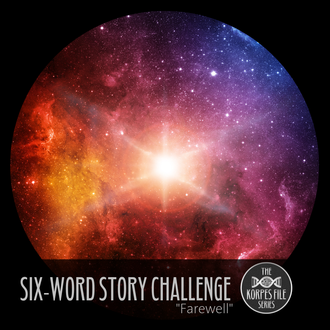 "Six-Word Story Challenge – ""Farewell"""