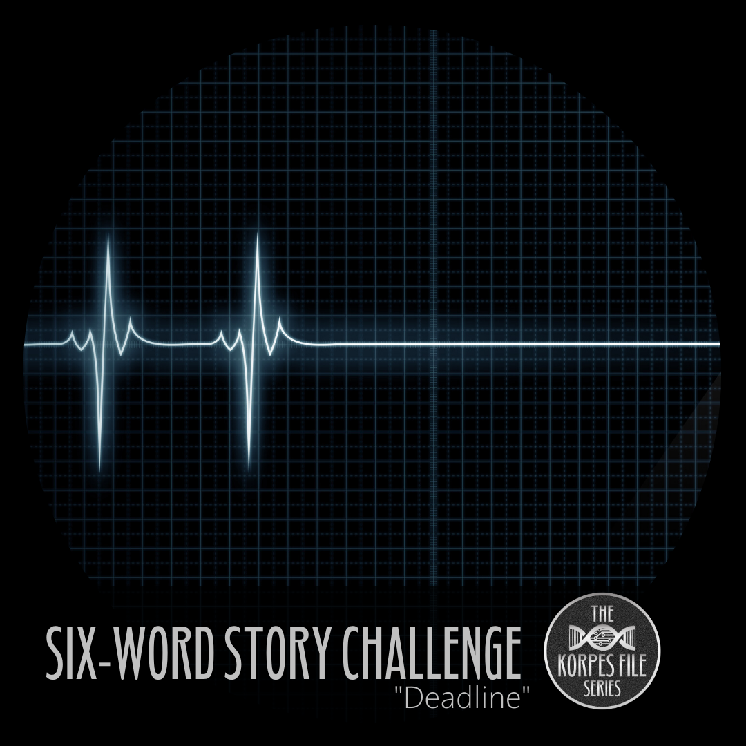 "Six-Word Story Challenge – ""Deadline"""