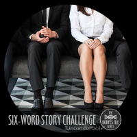 "Six-Word Story Challenge - ""Uncomfortable"""