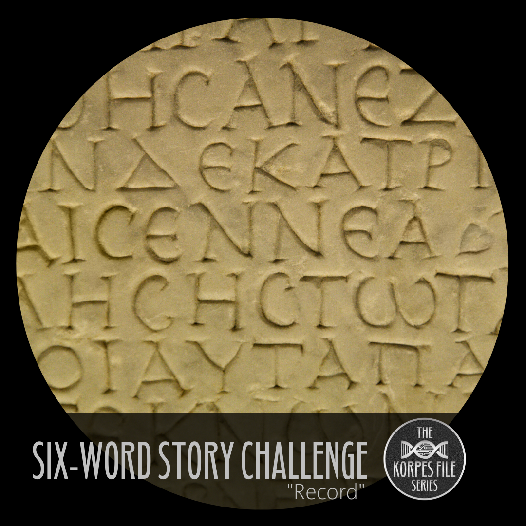 "Six-Word Story Challenge – ""Record"""