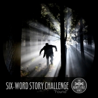 "Six-Word Story Challenge - ""Found"""