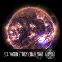 "Six-Word Story Challenge - ""Panic"""