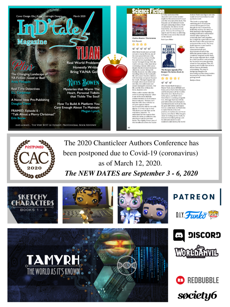 Front cover of InD'tale Magazine for March 2020 - Review of The Korpes Agenda, 4.5 stars and a crowned heart.  Notification that the Chanticleer Authors Conference has been postponed until Sept 3 - 6 due to the Covid-19 virus. Images from projects on Patreon (DIY Funko Pop images and sketchbook).  Tamyrh - The World As It's Known banner image for the project on World Anvil. Logo images for Discord, Redbubble, and Society6.